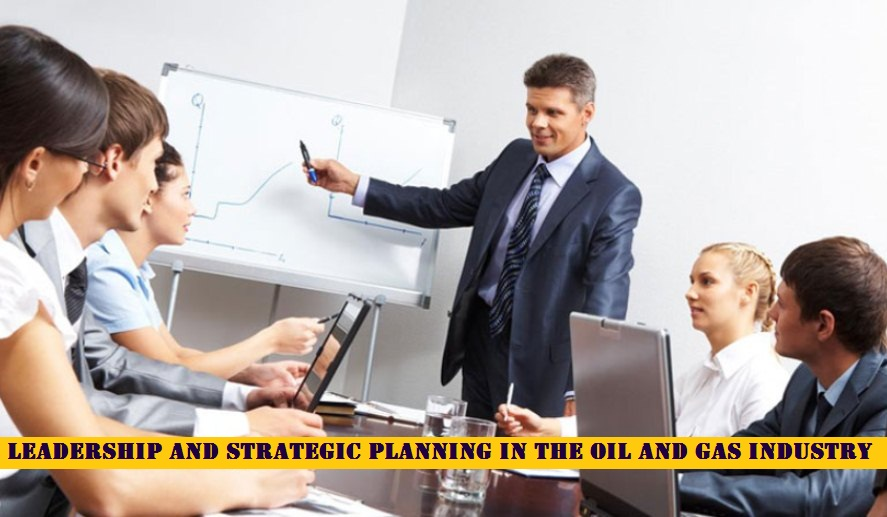 Leadership and Strategic Planning in the Oil and Gas Industry